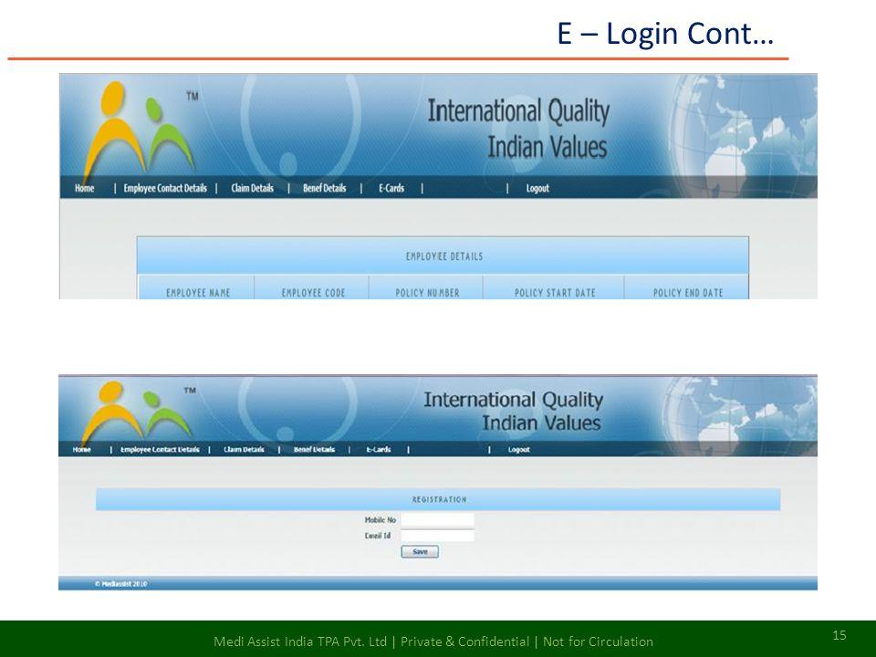 E – Login Cont… 15 Medi Assist India TPA Pvt. Ltd | Private & Confidential | Not for Circulation