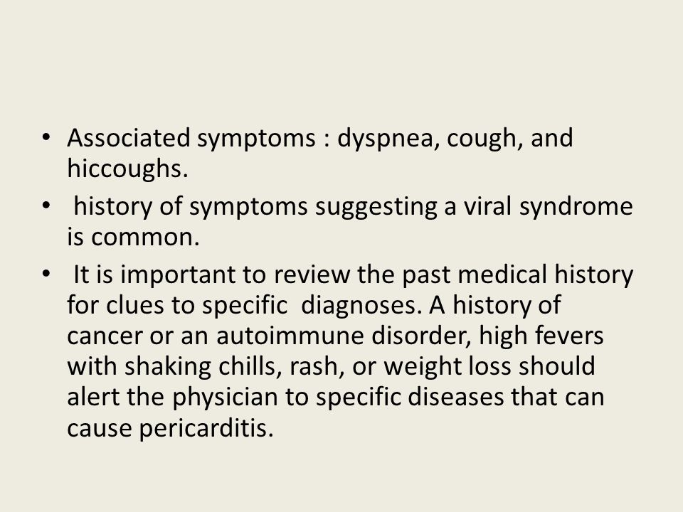 Associated symptoms : dyspnea, cough, and hiccoughs.