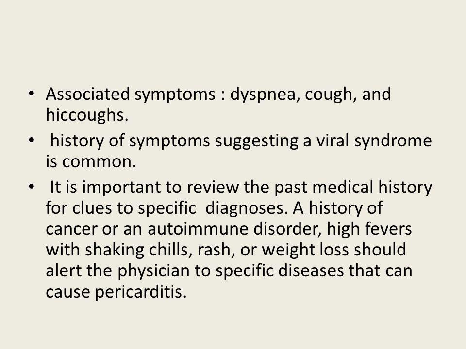 Associated symptoms : dyspnea, cough, and hiccoughs.