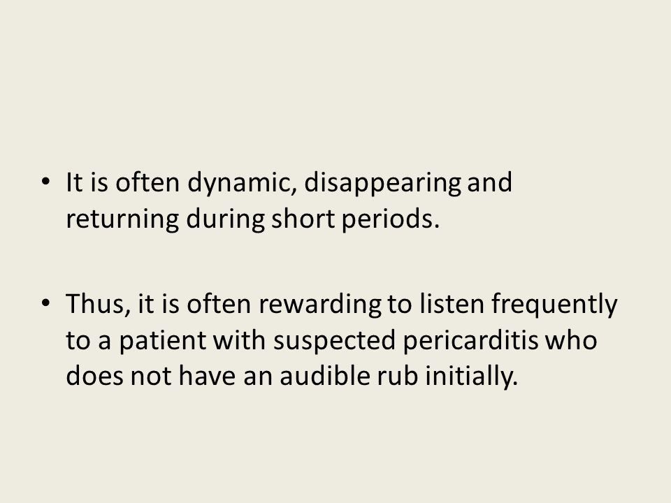 It is often dynamic, disappearing and returning during short periods.