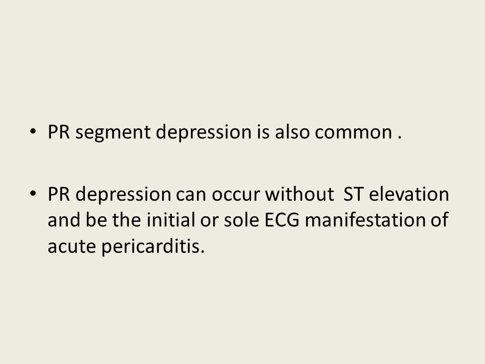 PR segment depression is also common .