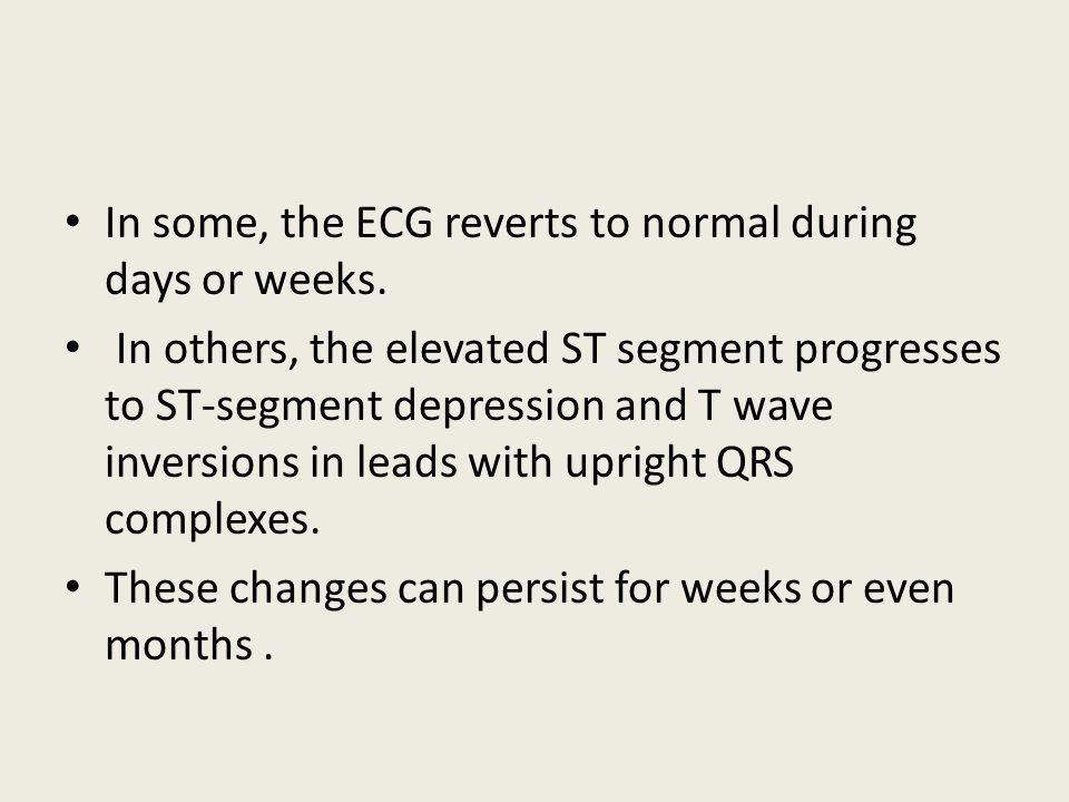 In some, the ECG reverts to normal during days or weeks.
