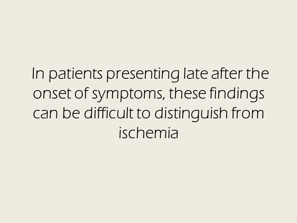 In patients presenting late after the onset of symptoms, these findings can be difficult to distinguish from ischemia