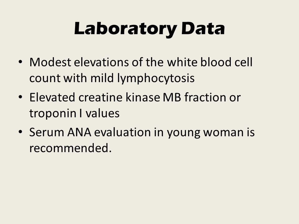 Laboratory Data Modest elevations of the white blood cell count with mild lymphocytosis. Elevated creatine kinase MB fraction or troponin I values.