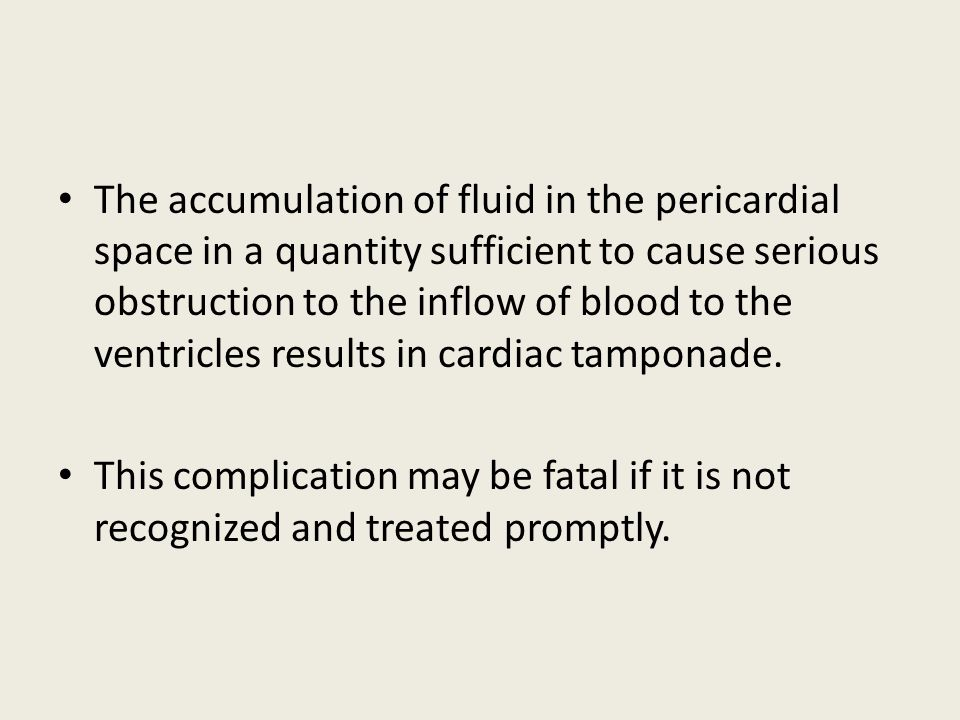 The accumulation of fluid in the pericardial space in a quantity sufficient to cause serious obstruction to the inflow of blood to the ventricles results in cardiac tamponade.