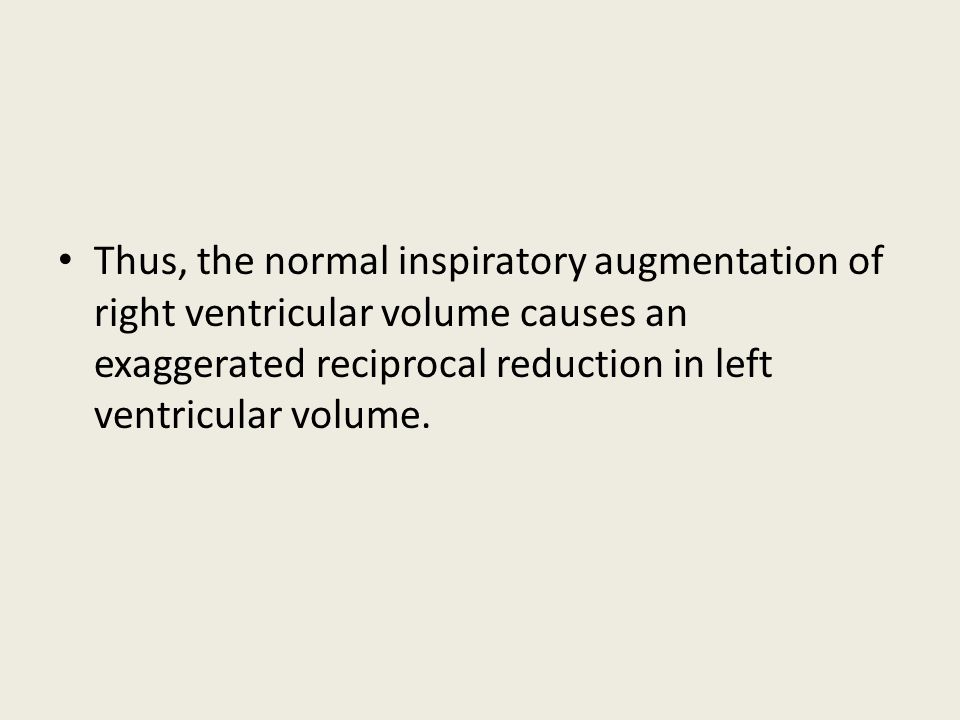 Thus, the normal inspiratory augmentation of right ventricular volume causes an exaggerated reciprocal reduction in left ventricular volume.
