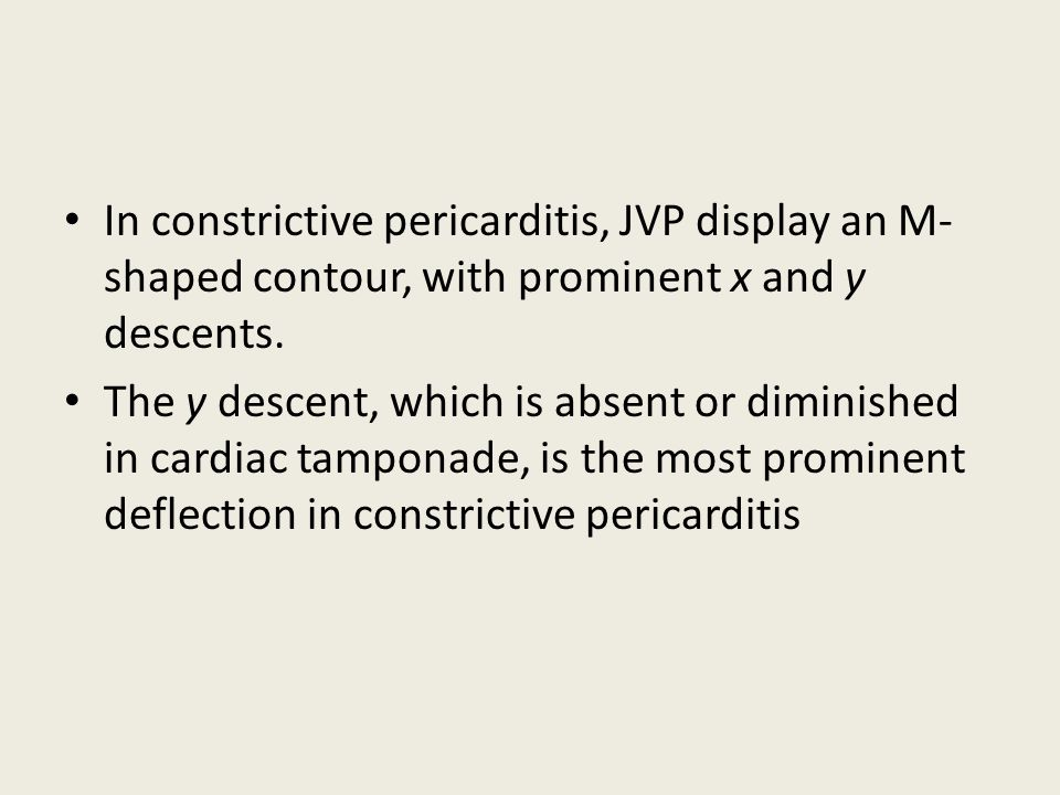 In constrictive pericarditis, JVP display an M-shaped contour, with prominent x and y descents.
