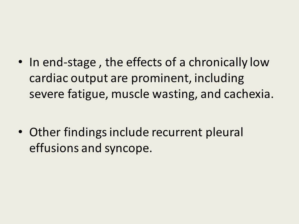 In end-stage , the effects of a chronically low cardiac output are prominent, including severe fatigue, muscle wasting, and cachexia.