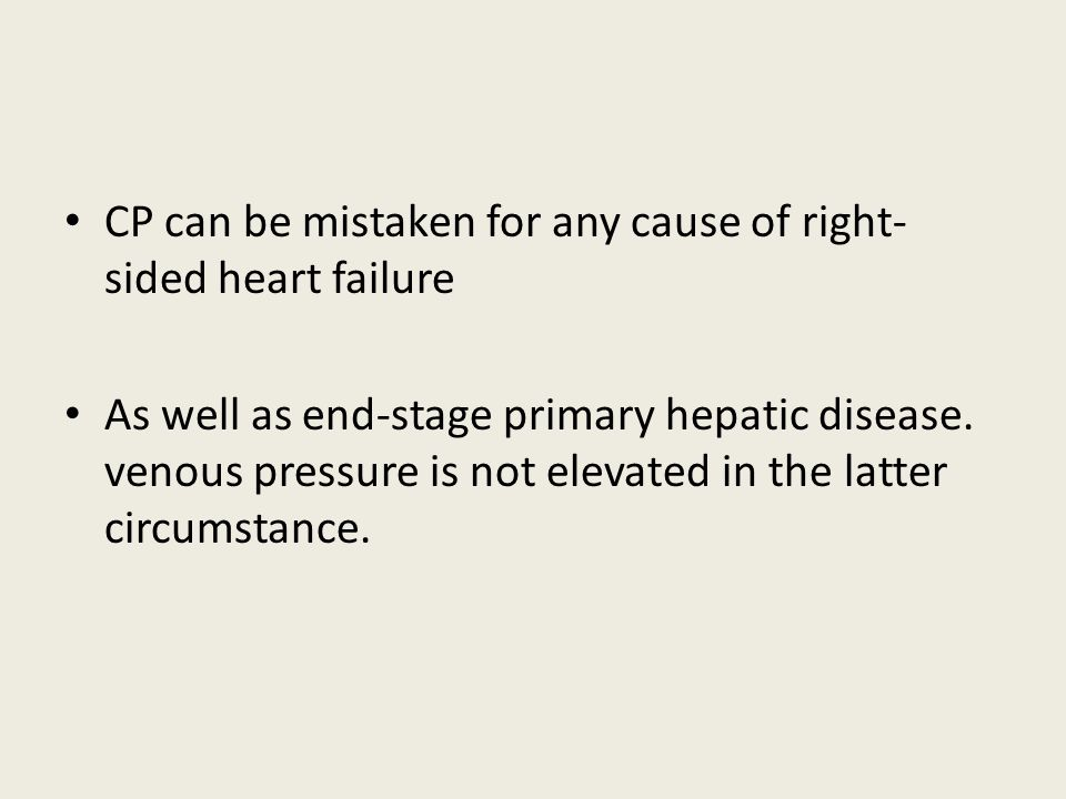 CP can be mistaken for any cause of right-sided heart failure