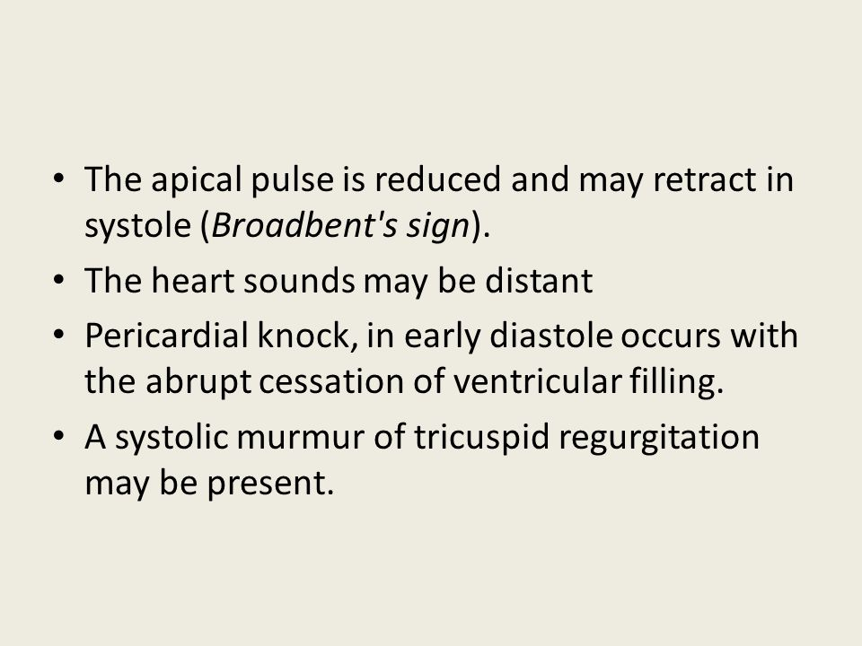The apical pulse is reduced and may retract in systole (Broadbent s sign).