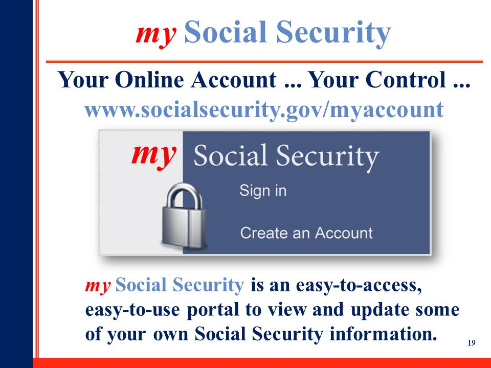 my Social Security Your Online Account ... Your Control ... www.socialsecurity.gov/myaccount. my.
