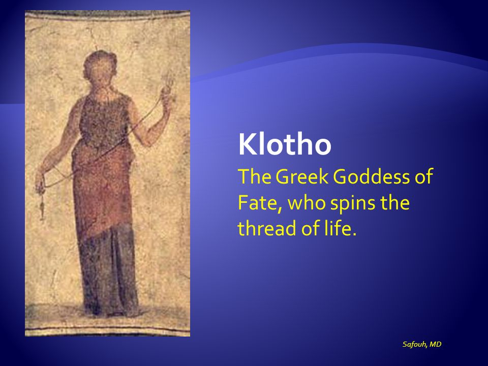 Klotho The Greek Goddess of Fate, who spins the thread of life.