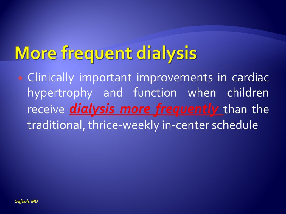 More frequent dialysis