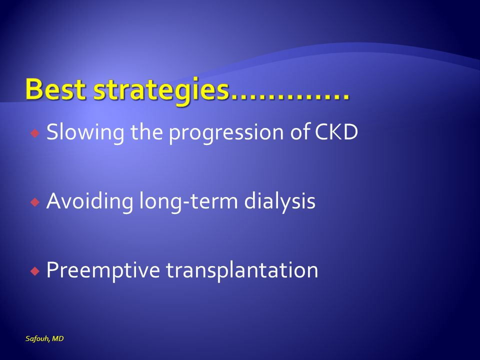 Best strategies…………. Slowing the progression of CKD