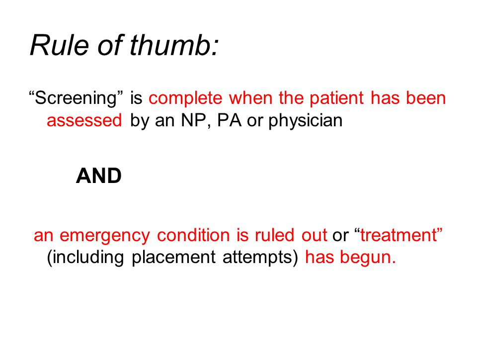 Rule of thumb: Screening is complete when the patient has been assessed by an NP, PA or physician.