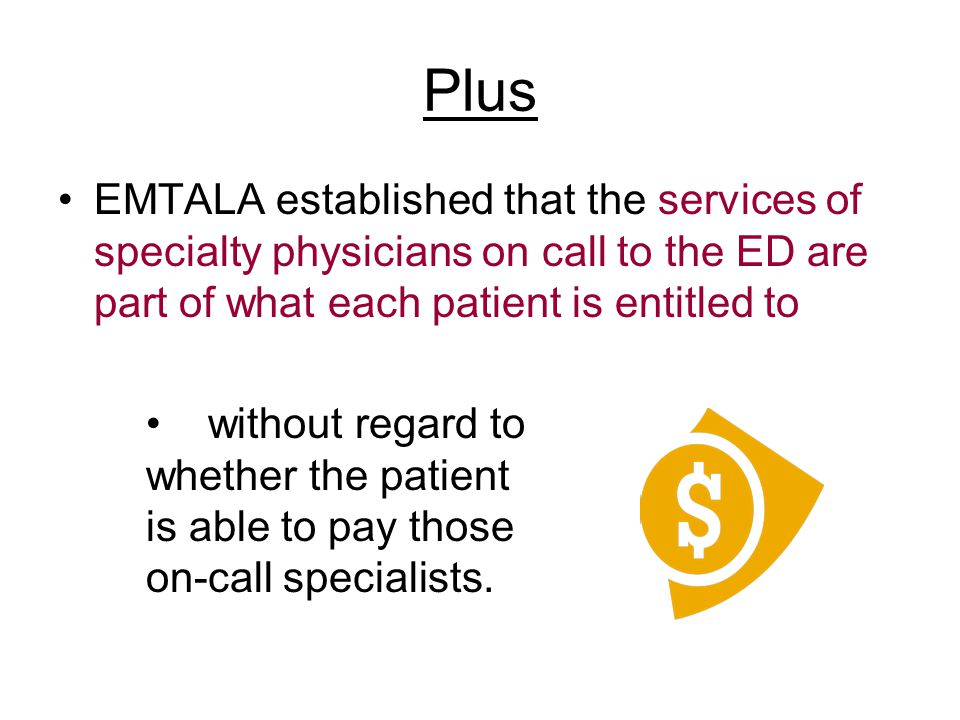 Plus EMTALA established that the services of specialty physicians on call to the ED are part of what each patient is entitled to.