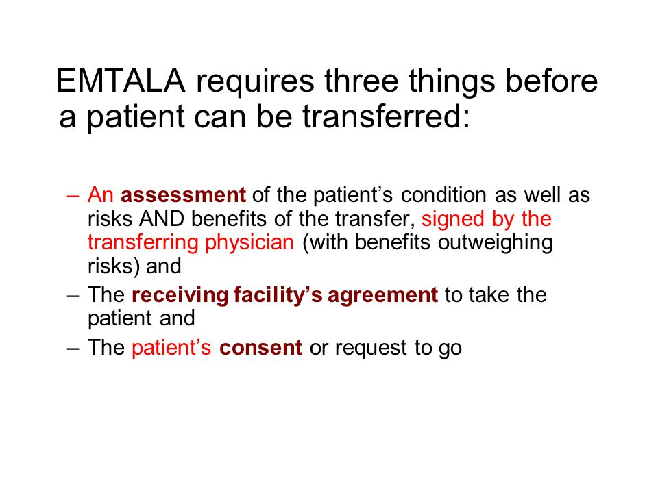 EMTALA requires three things before a patient can be transferred: