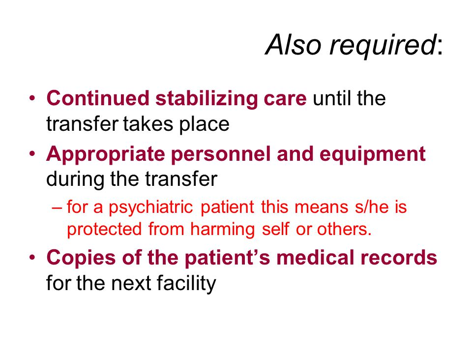 Also required: Continued stabilizing care until the transfer takes place. Appropriate personnel and equipment during the transfer.