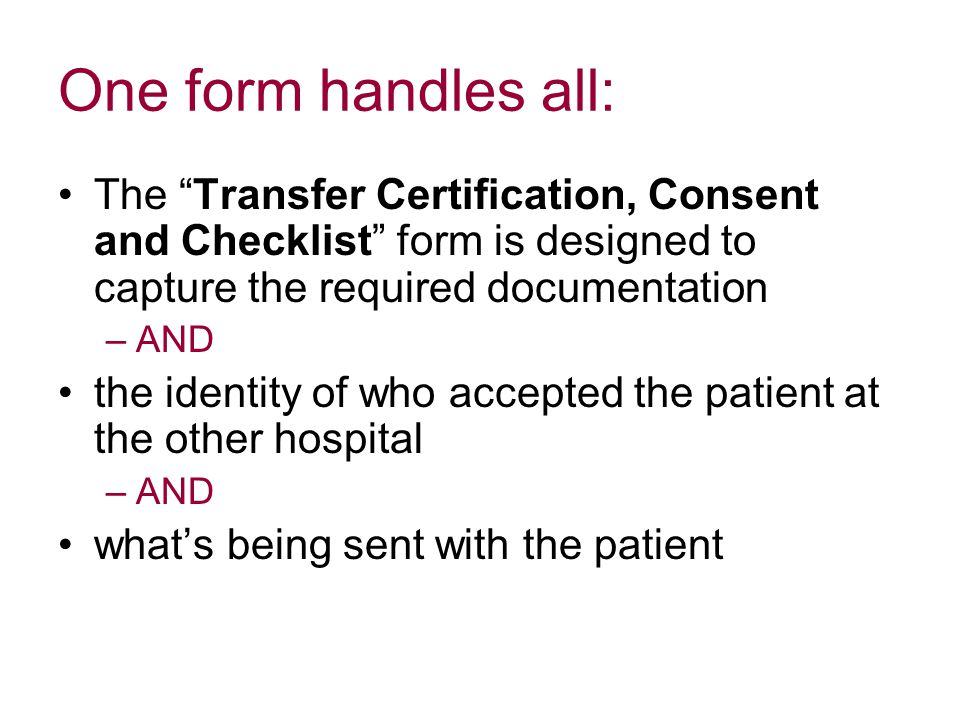 One form handles all: The Transfer Certification, Consent and Checklist form is designed to capture the required documentation.