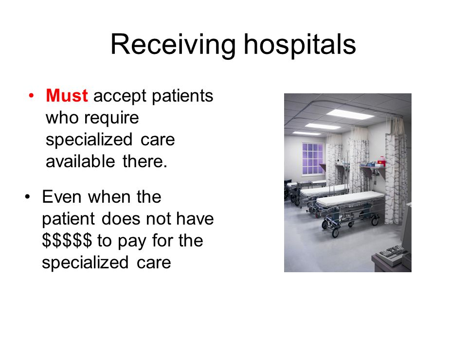 Receiving hospitals Must accept patients who require specialized care available there.