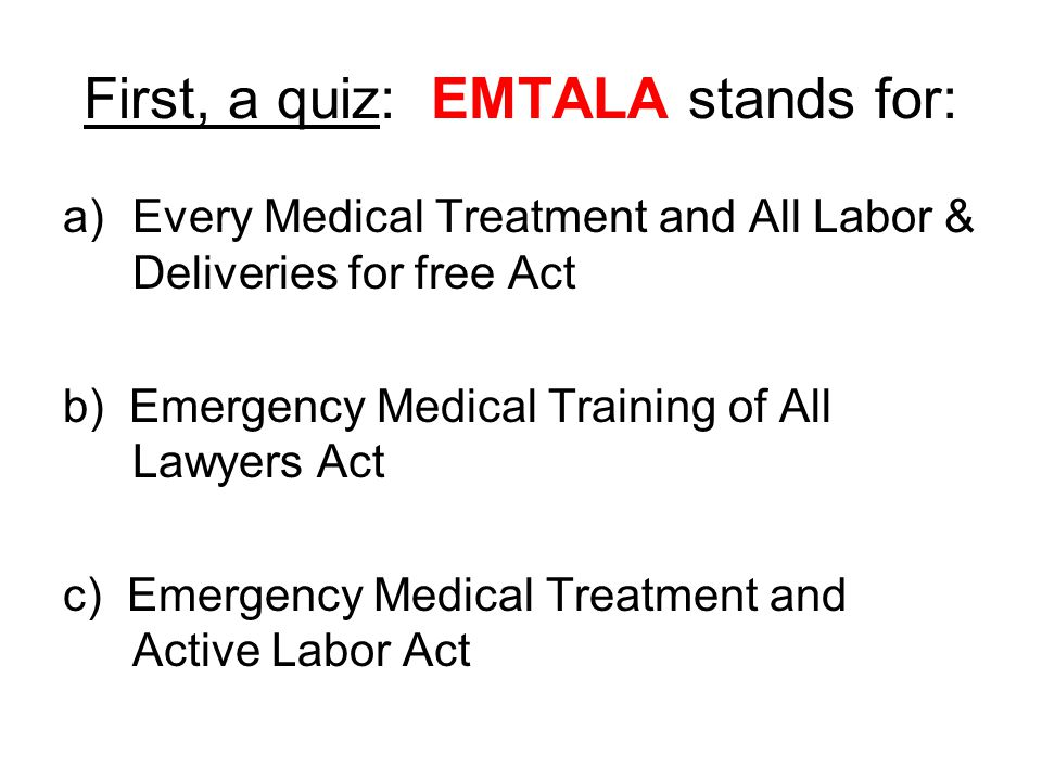 First, a quiz: EMTALA stands for: