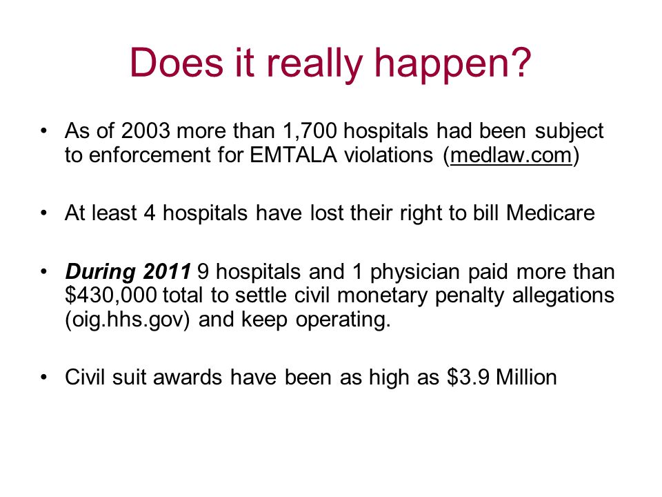 Does it really happen As of 2003 more than 1,700 hospitals had been subject to enforcement for EMTALA violations (medlaw.com)