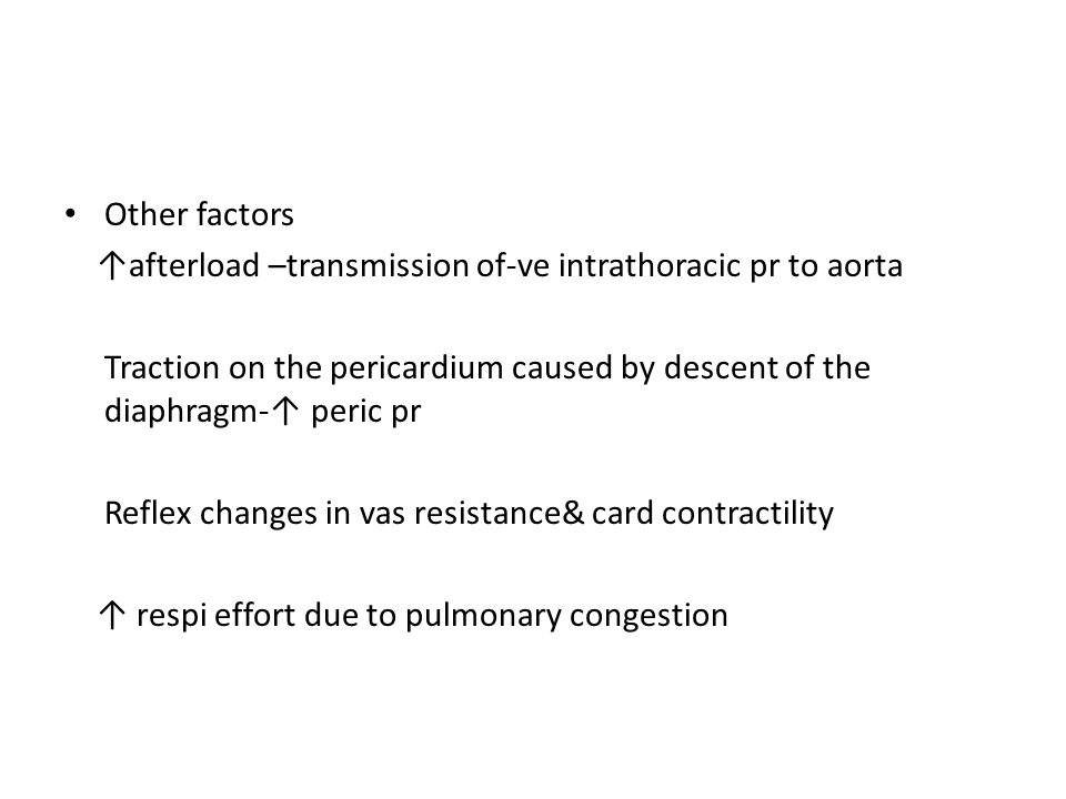 Other factors ↑afterload –transmission of-ve intrathoracic pr to aorta. Traction on the pericardium caused by descent of the diaphragm-↑ peric pr.