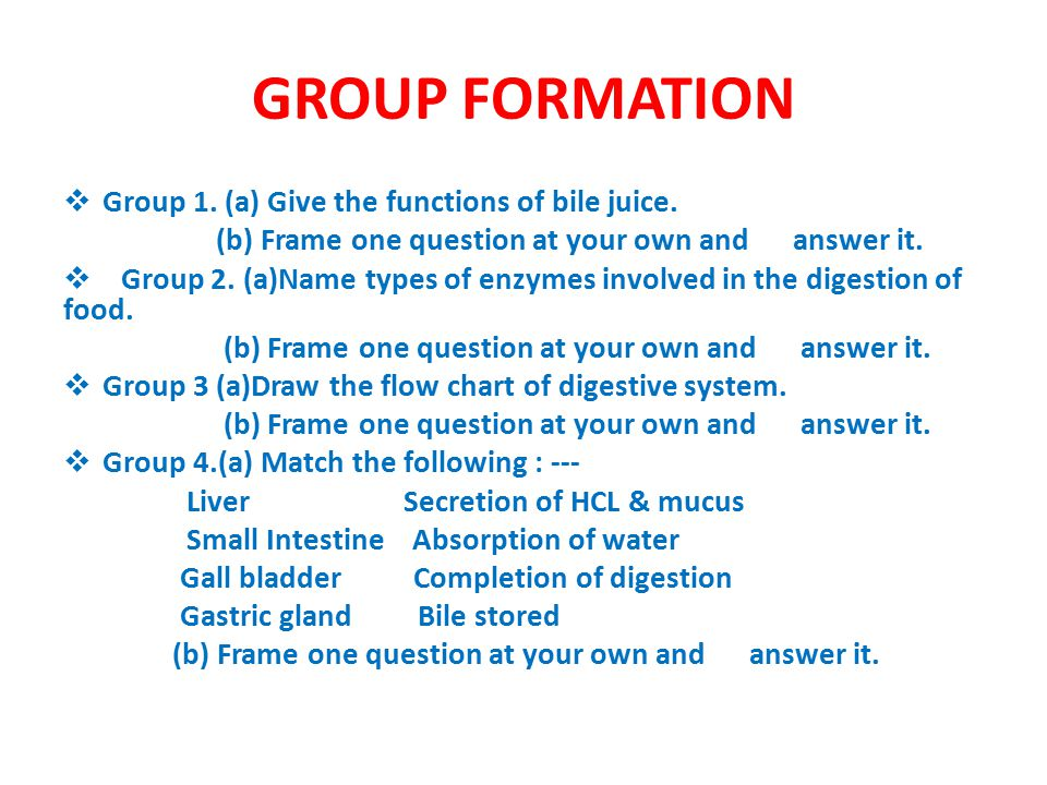 GROUP FORMATION Group 1. (a) Give the functions of bile juice.