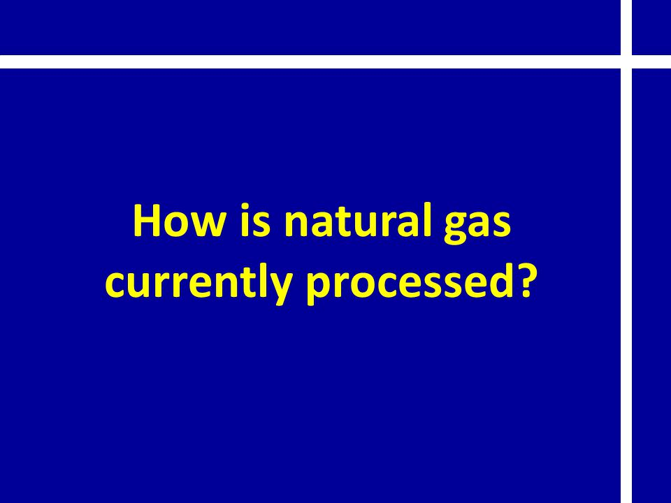 How is natural gas currently processed