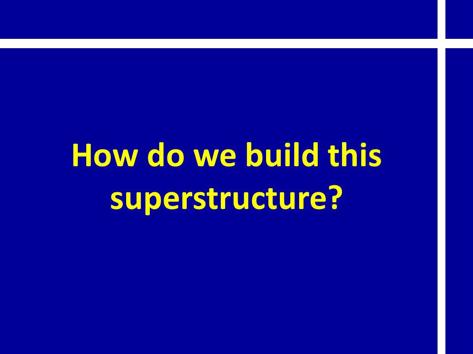 How do we build this superstructure