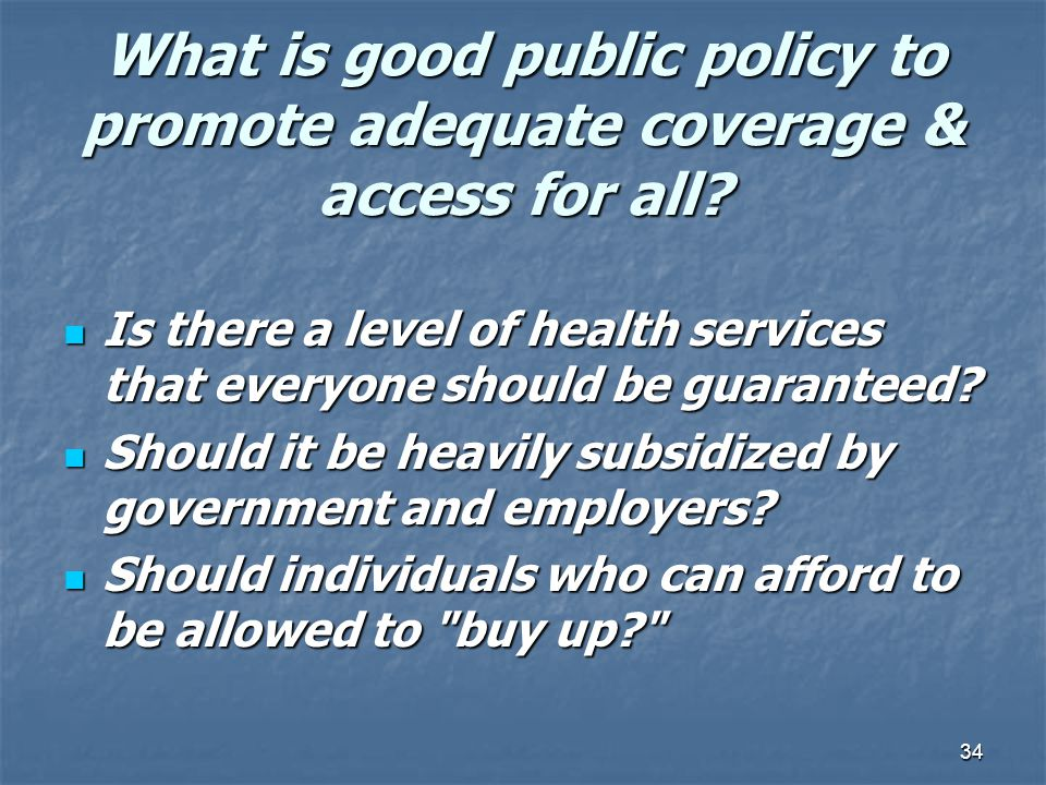 What is good public policy to promote adequate coverage & access for all