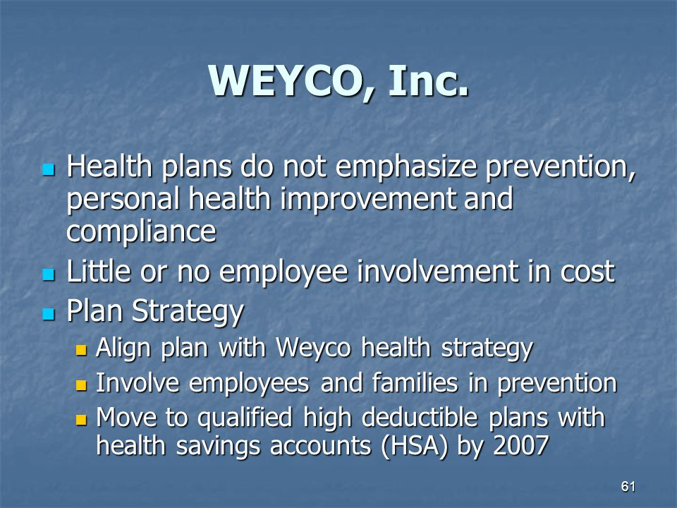 WEYCO, Inc. Health plans do not emphasize prevention, personal health improvement and compliance. Little or no employee involvement in cost.