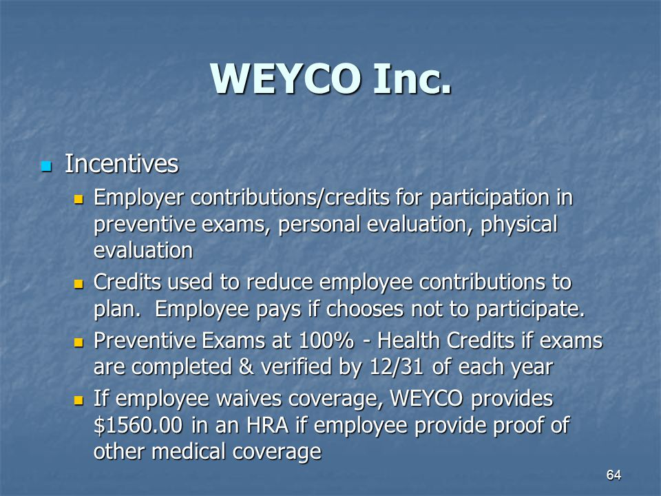 WEYCO Inc. Incentives. Employer contributions/credits for participation in preventive exams, personal evaluation, physical evaluation.