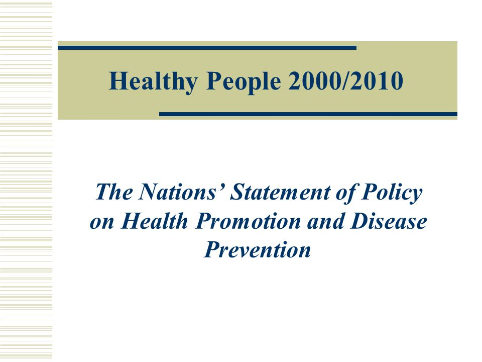 Healthy People 2000/2010 The Nations' Statement of Policy on Health Promotion and Disease Prevention.