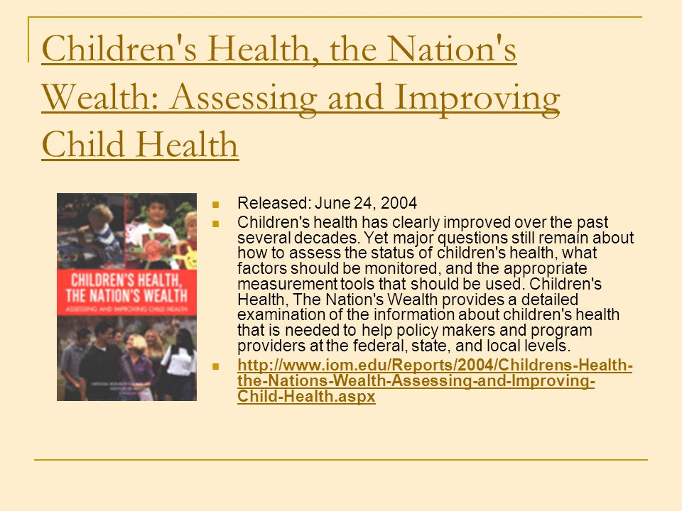 Children s Health, the Nation s Wealth: Assessing and Improving Child Health