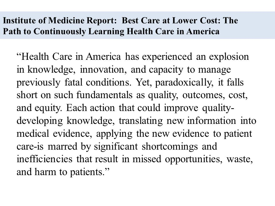 Institute of Medicine Report: Best Care at Lower Cost: The Path to Continuously Learning Health Care in America