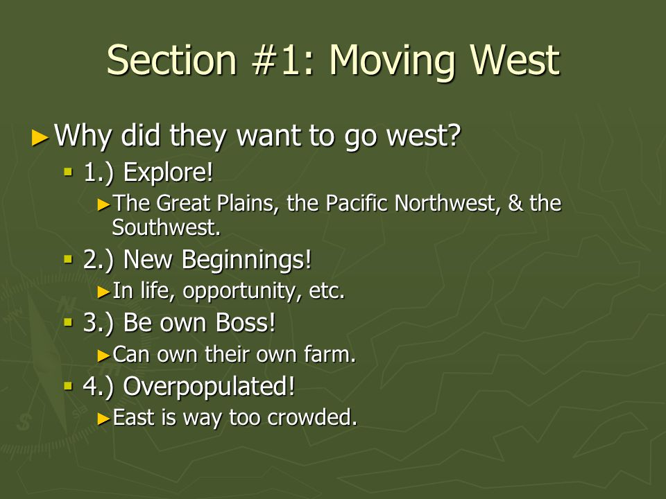 Section #1: Moving West Why did they want to go west 1.) Explore!