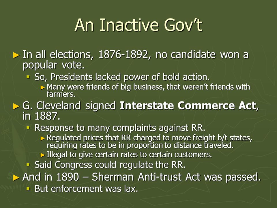 An Inactive Gov't In all elections, 1876-1892, no candidate won a popular vote. So, Presidents lacked power of bold action.