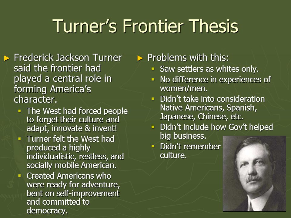 """what is the significance of frederick jackson turner frontier thesis Frederick jackson turner presented an essay entitled, """"the significance of the frontier in american history"""" in 1893 at the chicago world's fair he argued that all the characteristics that."""