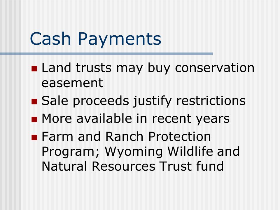 Cash Payments Land trusts may buy conservation easement