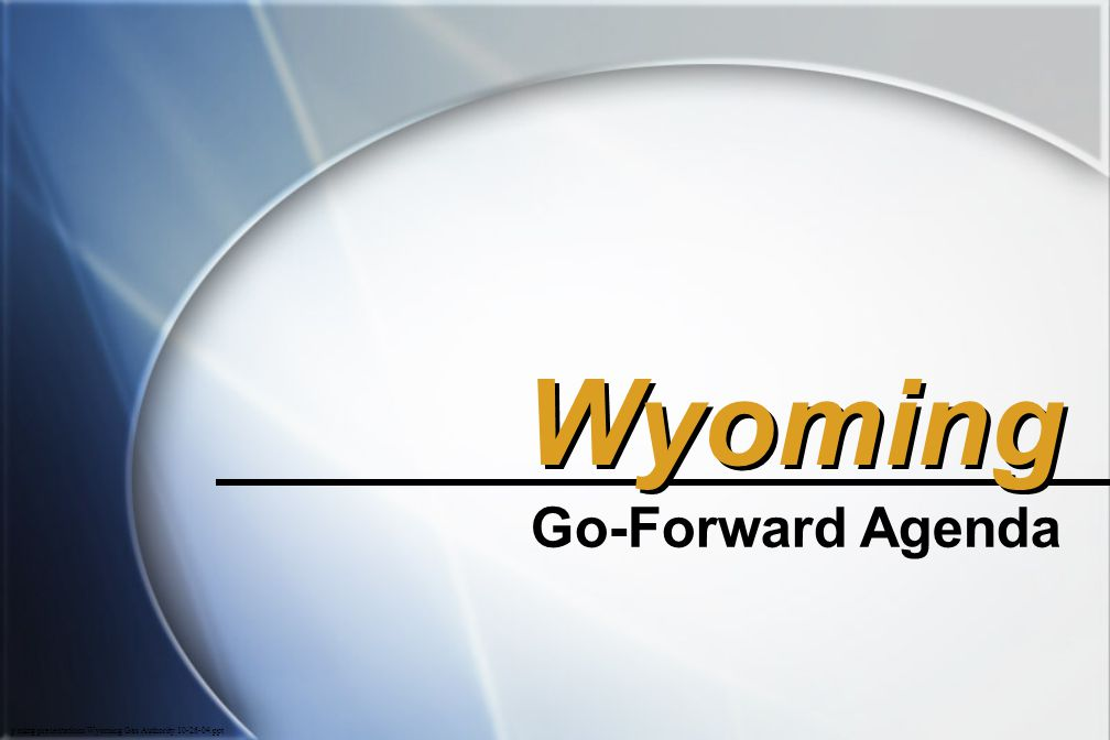 Wyoming Go-Forward Agenda