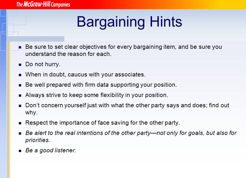 Bargaining Hints Be sure to set clear objectives for every bargaining item, and be sure you understand the reason for each.