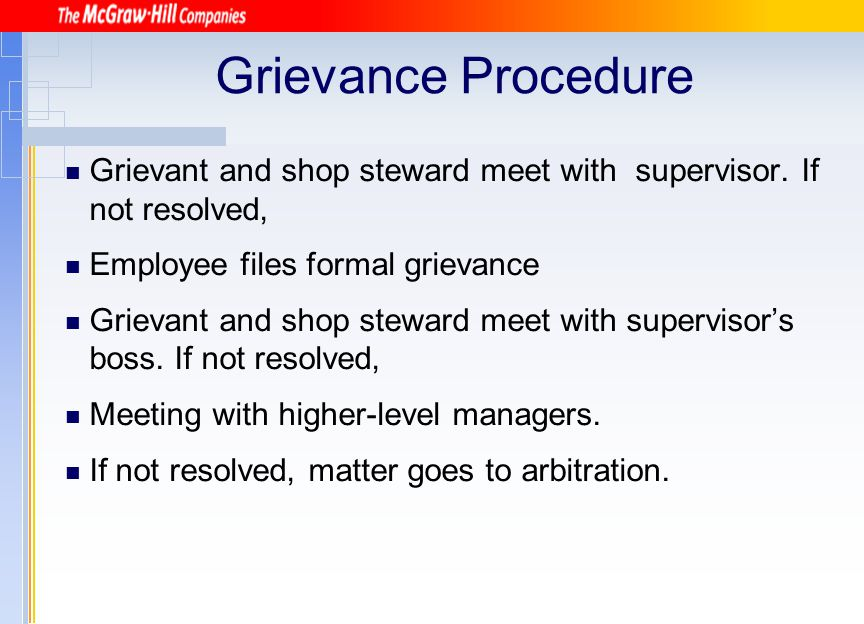 Grievance Procedure Grievant and shop steward meet with supervisor. If not resolved, Employee files formal grievance.