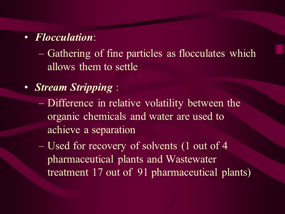 Flocculation: Gathering of fine particles as flocculates which allows them to settle. Stream Stripping :