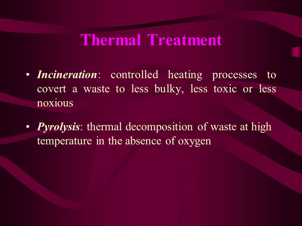 Thermal Treatment Incineration: controlled heating processes to covert a waste to less bulky, less toxic or less noxious.