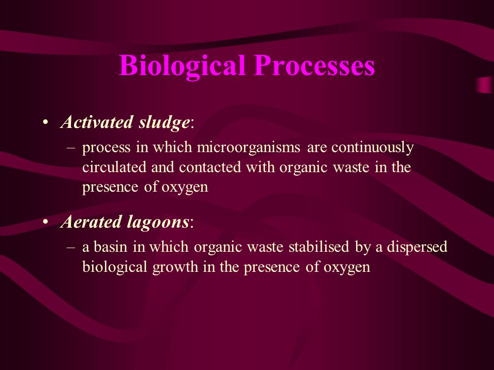 Biological Processes Activated sludge: Aerated lagoons:
