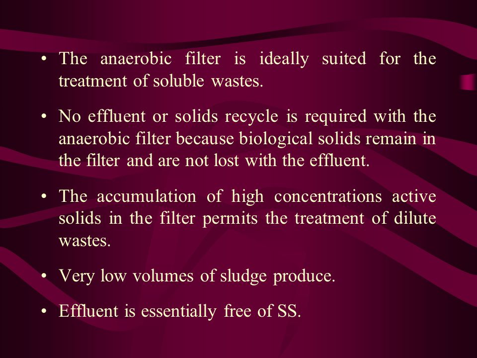 The anaerobic filter is ideally suited for the treatment of soluble wastes.