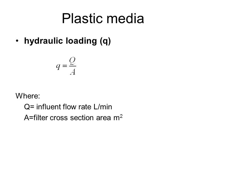 Plastic media hydraulic loading (q) Where: Q= influent flow rate L/min