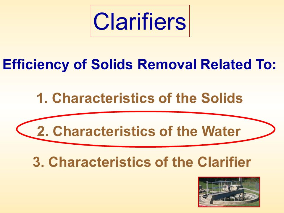 Clarifiers Efficiency of Solids Removal Related To:
