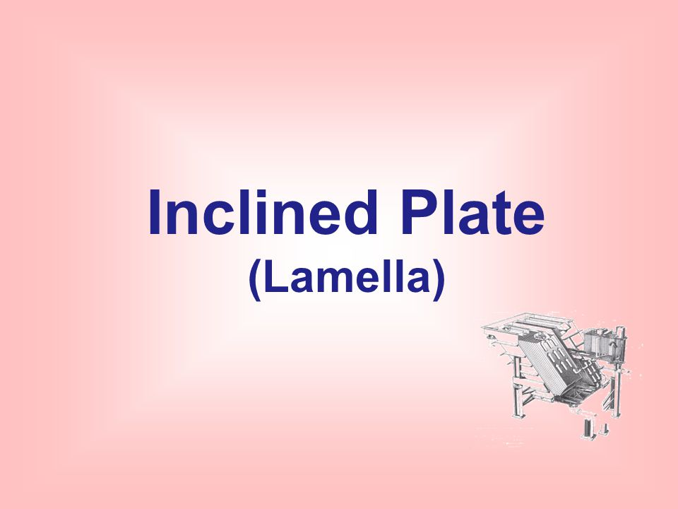 Inclined Plate (Lamella)